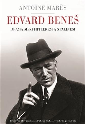 Antoine Mares: Edvard Beneš - Drama mezi Hitlerem a Stalinem