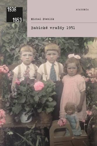 Michal Stehlík: Babické vraždy 1951